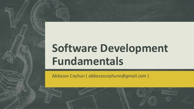 Software Development Fundamentals Abbasov Ceyhun ( abbasovceyhunn@gmail.com )