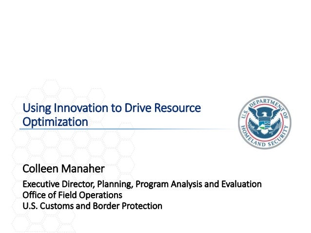 1 Using Innovation to Drive Resource Optimization Executive Director, Planning, Program Analysis and Evaluation Office of ...