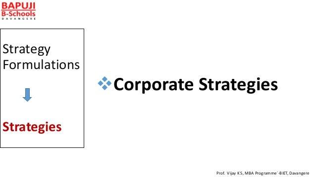 Strategy Formulations Strategies Corporate Strategies Prof. Vijay K S, MBA Programme`-BIET, Davangere