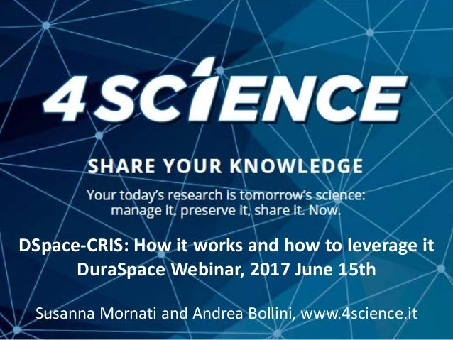DSpace-CRIS: one-stop solution for the research ecosystem Showcases from the community dspace@4science.it Susanna Mornati ...