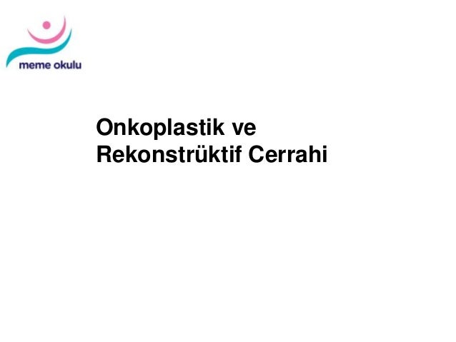 Diagnosis and Treatment of Patients with Primary and Metastatic Breast Cancer Onkoplastik ve Rekonstrüktif Cerrahi