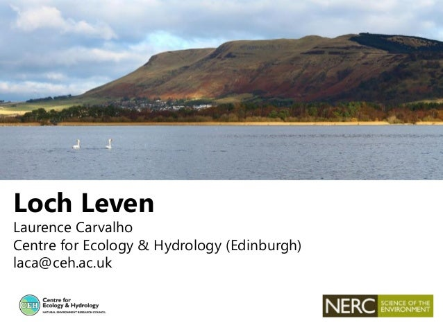 Loch Leven Laurence Carvalho Centre for Ecology & Hydrology (Edinburgh) laca@ceh.ac.uk