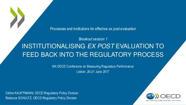 Breakout session 1 INSTITUTIONALISING EX POST EVALUATION TO FEED BACK INTO THE REGULATORY PROCESS 9th OECD Conference on M...