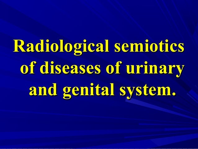 Radiological semioticsRadiological semiotics of diseases of urinaryof diseases of urinary and genital system.and genital s...