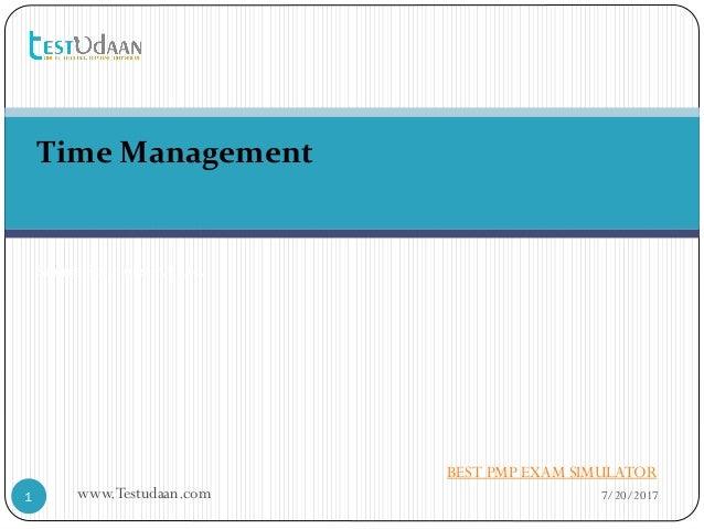 7/20/2017www.Testudaan.com1 Time Management Saraca Solutions Pvt. Ltd. BEST PMP EXAM SIMULATOR