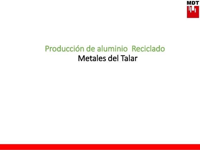 Producción de aluminio Reciclado Metales del Talar