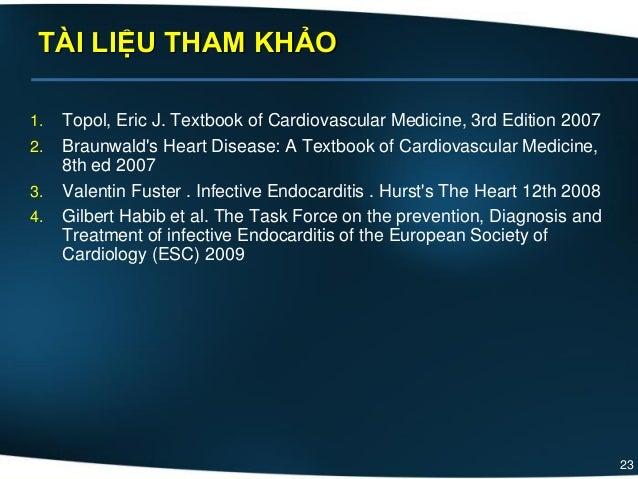 23 1. Topol, Eric J. Textbook of Cardiovascular Medicine, 3rd Edition 2007 2. Braunwald's Heart Disease: A Textbook of Car...