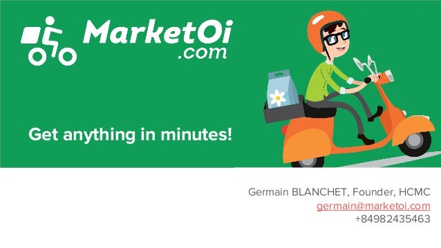 Germain BLANCHET, Founder, HCMC germain@marketoi.com +84982435463 Get anything in minutes!