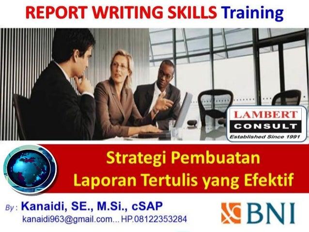 Strategi Pembuatan Laporan Tertulis yang Efektif By : Kanaidi, SE., M.Si., cSAP kanaidi963@gmail.com... HP.08122353284 Tra...