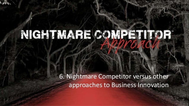 Rocking Business Innovation | 1© NC-Creators 6. Nightmare Competitor versus other approaches to Business Innovation