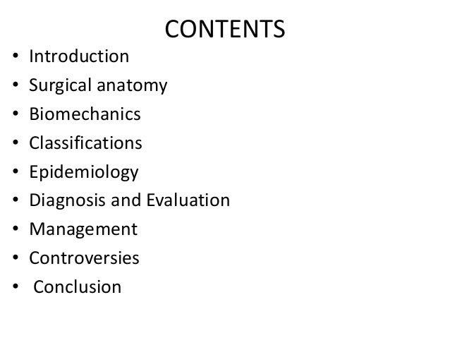 CONTENTS • Introduction • Surgical anatomy • Biomechanics • Classifications • Epidemiology • Diagnosis and Evaluation • Ma...