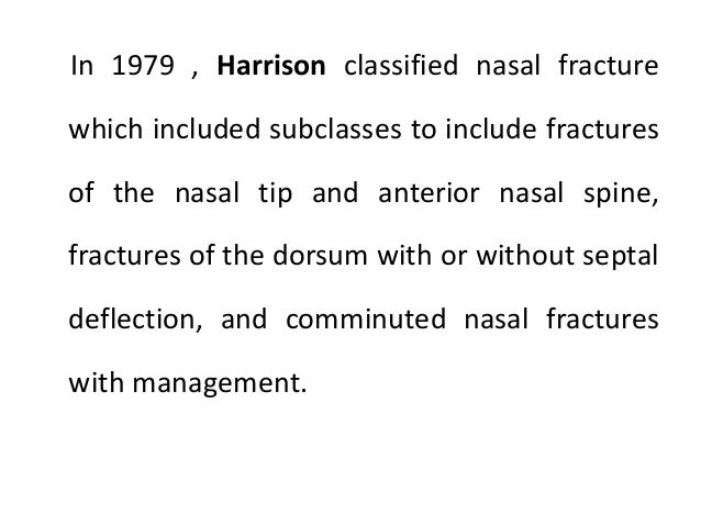 • Class 1: Chevallet fractures • Very little force is sufficient to cause a fracture of nasal bone. • It has been estimate...