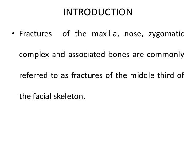 INTRODUCTION • Fractures of the maxilla, nose, zygomatic complex and associated bones are commonly referred to as fracture...