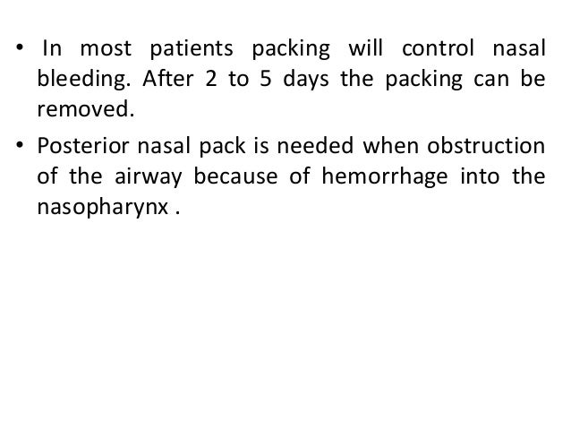 Anterior Nasal Packing • This packing is done if localized bleeding is profuse or bleeding point is not localize. • Use of...