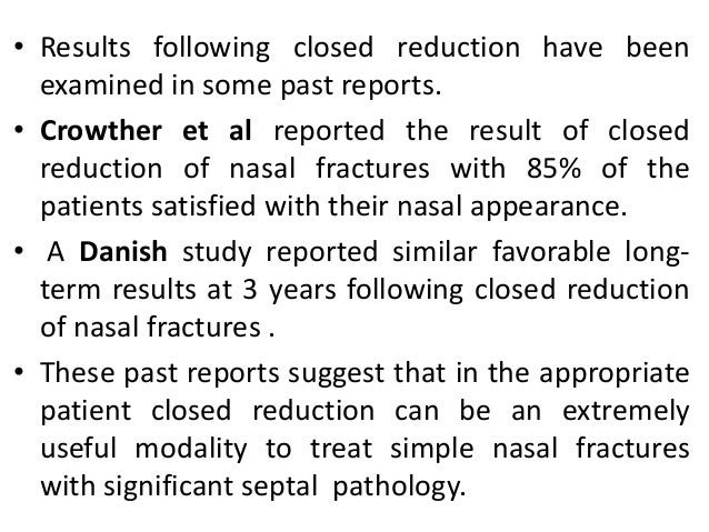 • There are differences of opinion regarding timing of the treatment of nasal fractures. • If a patient is seen shortly af...