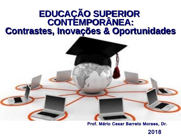 EDUCAÇÃO SUPERIOREDUCAÇÃO SUPERIOR CONTEMPORÂNEA:CONTEMPORÂNEA: Contrastes, Inovações & OportunidadesContrastes, Inovações...