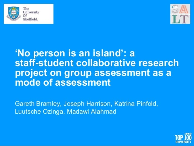 'No person is an island': a staff-student collaborative research project on group assessment as a mode of assessment Garet...