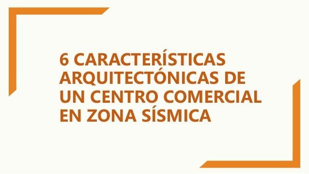 6 CARACTER�STICAS ARQUITECT�NICAS DE UN CENTRO COMERCIAL EN ZONA S�SMICA