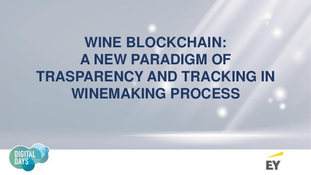 WINE BLOCKCHAIN: A NEW PARADIGM OF TRASPARENCY AND TRACKING IN WINEMAKING PROCESS