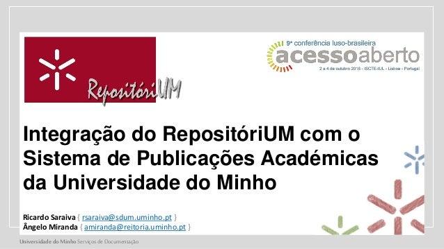 UniversidadedoMinho Serviços de Documentação Integração do RepositóriUM com o Sistema de Publicações Académicas da Univers...