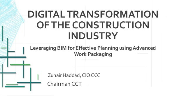 DIGITALTRANSFORMATION OFTHE CONSTRUCTION INDUSTRY Leveraging BIM for Effective Planning using Advanced Work Packaging Zuha...