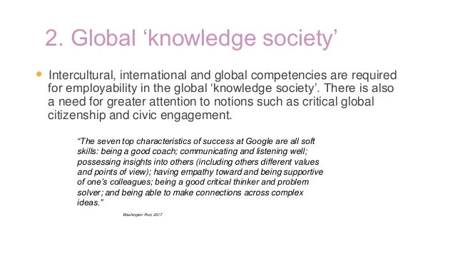 2. Global 'knowledge society' • Intercultural, international and global competencies are required for employability in the...