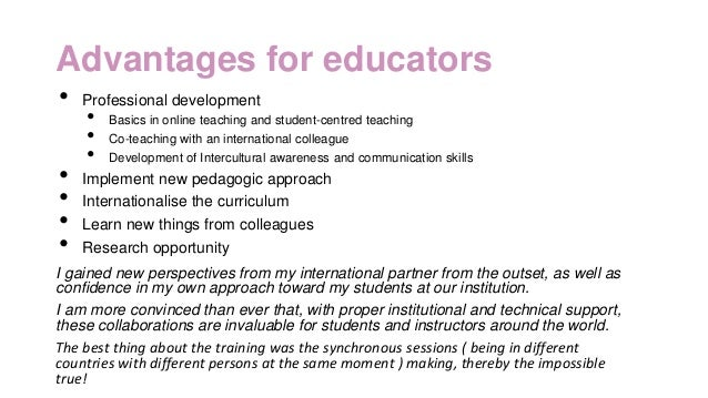 Advantages for educators • Professional development • Basics in online teaching and student-centred teaching • Co-teaching...