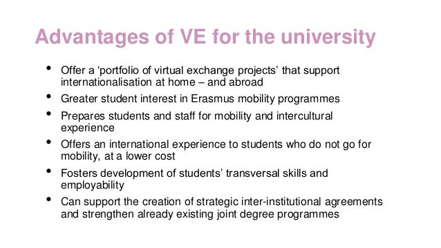 Advantages of VE for the university • Offer a 'portfolio of virtual exchange projects' that support internationalisation a...