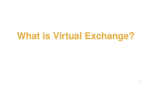 2 What is Virtual Exchange?