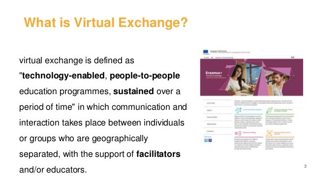 """What is Virtual Exchange? 3 virtual exchange is defined as """"technology-enabled, people-to-people education programmes, sus..."""