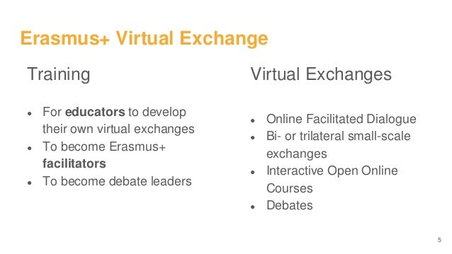 Erasmus+ Virtual Exchange Training ● For educators to develop their own virtual exchanges ● To become Erasmus+ facilitator...