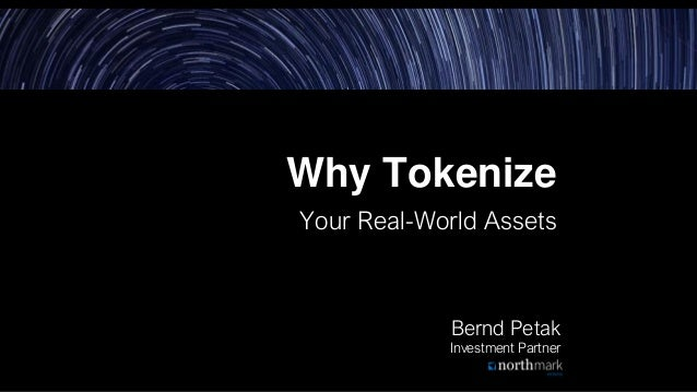 Why Tokenize Your Real-World Assets Bernd Petak Investment Partner