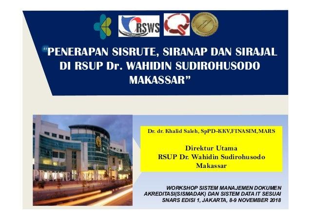 "PENERAPAN SISRUTE, SIRANAP DAN SIRAJAL DI RSUP Dr. WAHIDIN SUDIROHUSODO MAKASSAR"" Dr. dr. Khalid Saleh, SpPD-KKV,FINASIM,M..."