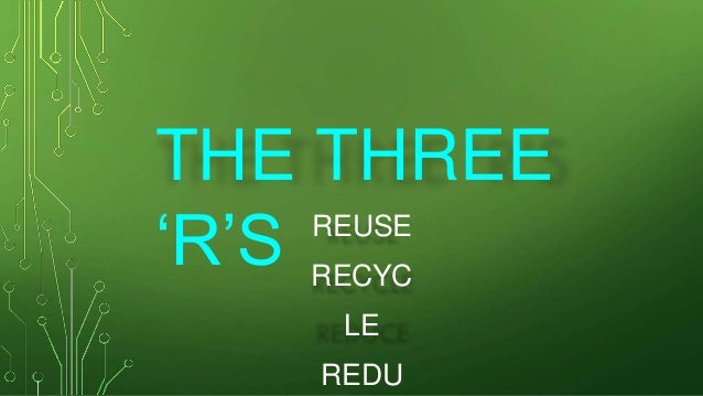 THE THREE 'R'S REUSE RECYC LE REDU