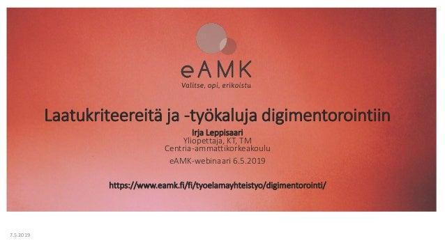Laatukriteereitä ja -työkaluja digimentorointiin Irja Leppisaari Yliopettaja, KT, TM Centria-ammattikorkeakoulu eAMK-webin...