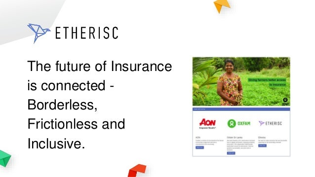 The future of Insurance is connected - Borderless, Frictionless and Inclusive.