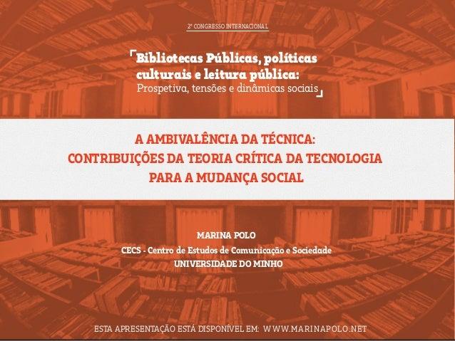 A AMBIVALÊNCIA DA TÉCNICA: CONTRIBUIÇÕES DA TEORIA CRÍTICA DA TECNOLOGIA PARA A MUDANÇA SOCIAL MARINA POLO CECS - Centro d...