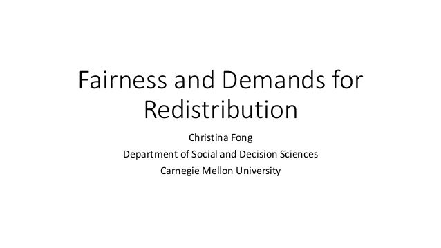 Fairness and Demands for Redistribution Christina Fong Department of Social and Decision Sciences Carnegie Mellon Universi...