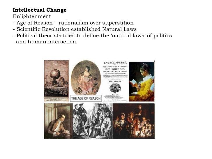 Intellectual Change Enlightenment - Age of Reason – rationalism over superstition - Scientific Revolution established Natu...