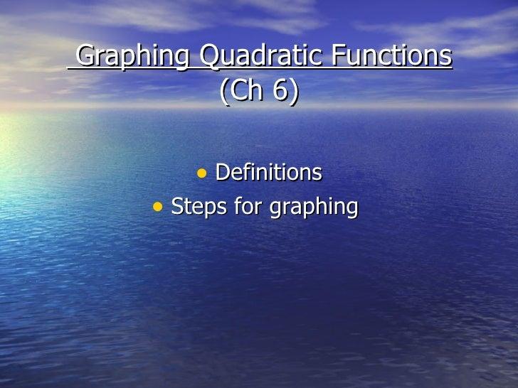 Graphing Quadratic Functions (Ch 6) <ul><li>Definitions </li></ul><ul><li>Steps for graphing  </li></ul>