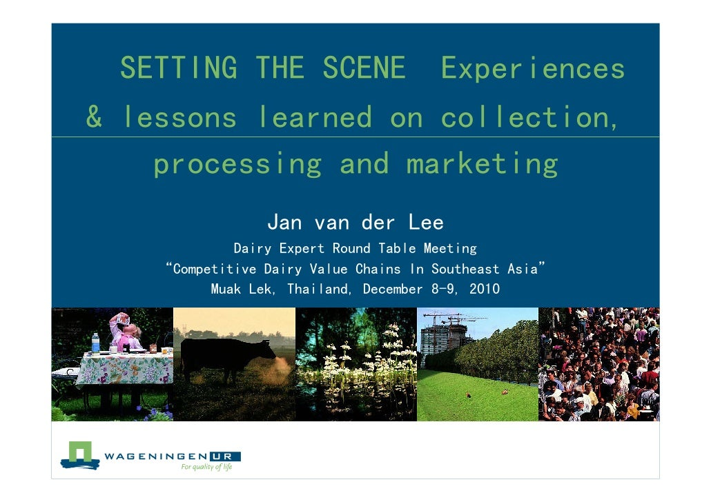 SETTING THE SCENE Experiences& lessons learned on collection,    processing and marketing                 Jan van der Lee ...