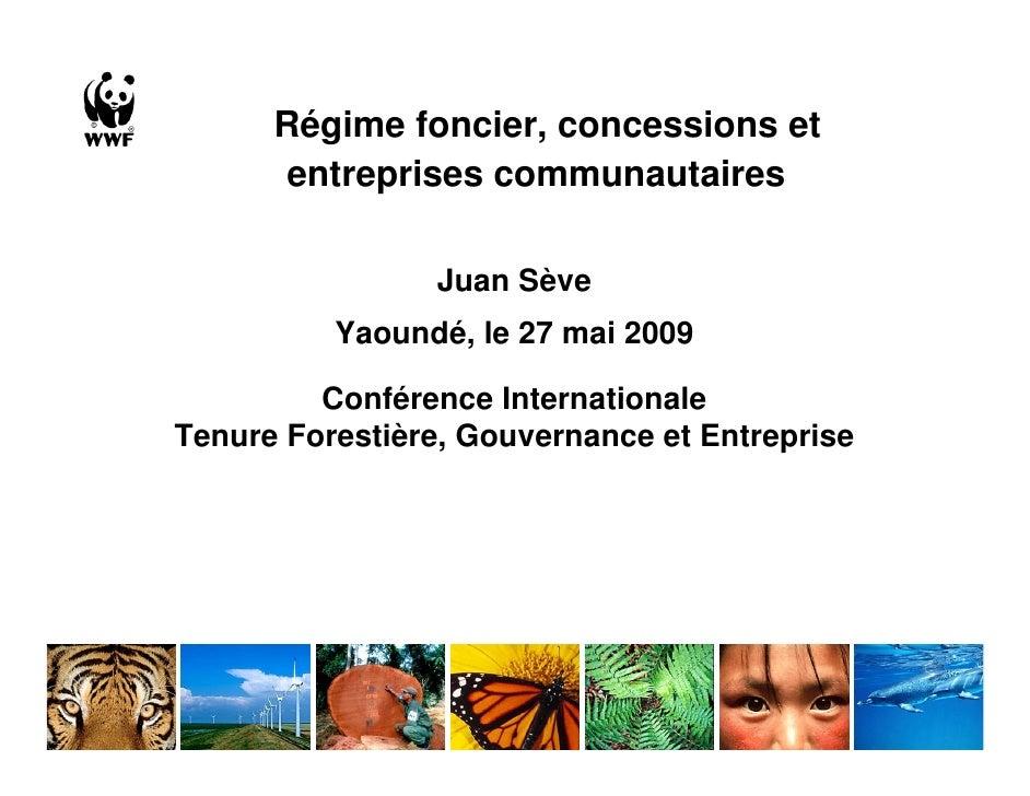Régime foncier, concessions et       entreprises communautaires                   Juan Sève           Yaoundé, le 27 mai 2...