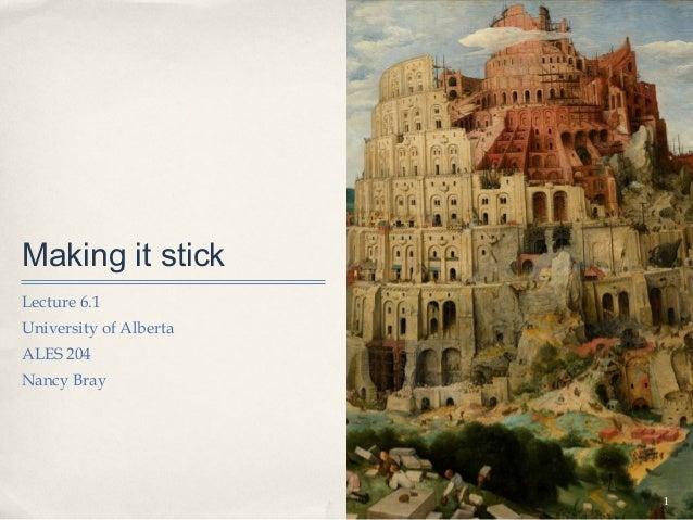 Making it stickLecture 6.1University of AlbertaALES 204Nancy Bray                        1