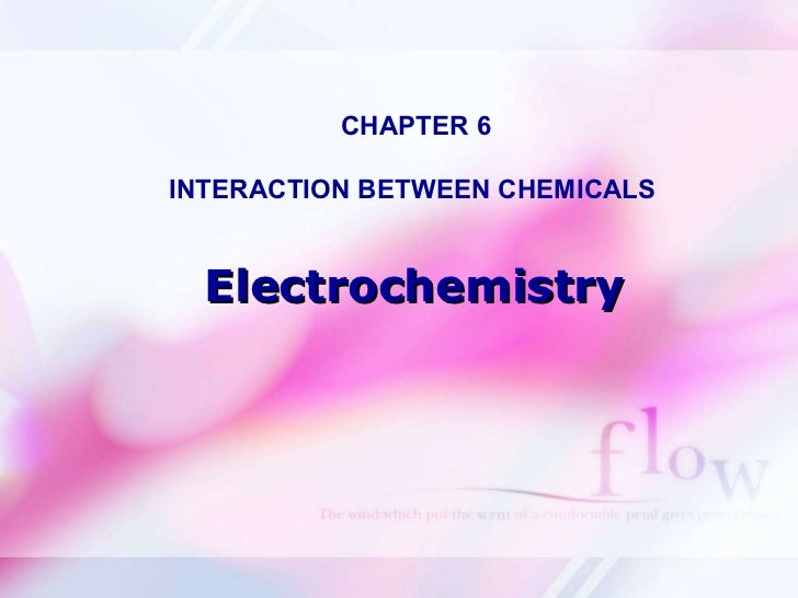 Electrochemistry CHAPTER 6 INTERACTION BETWEEN CHEMICALS