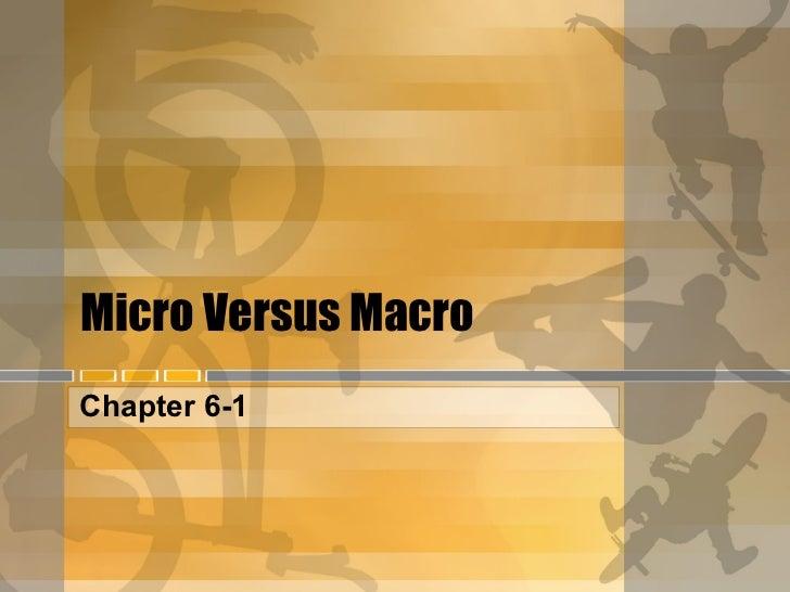Micro Versus Macro Chapter 6-1