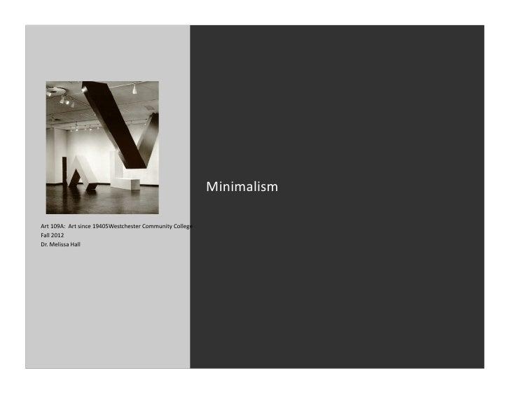 Minimalism Art 109A:  Art since 19405Westchester Community College Fall 2012 Dr. Melissa Hall