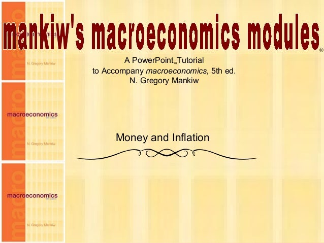 A PowerPoint™Tutorial to Accompany macroeconomics, 5th ed. N. Gregory Mankiw ® Money and Inflation