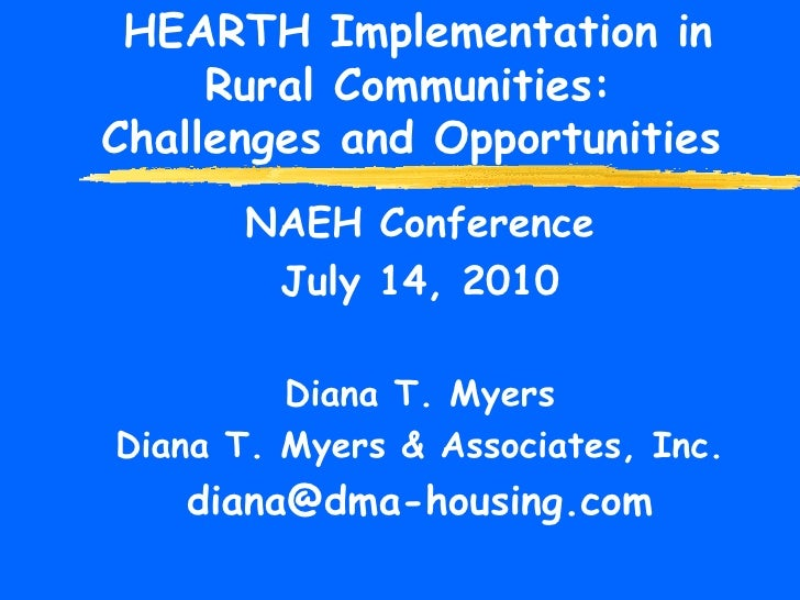 HEARTH Implementation in Rural Communities:  Challenges and Opportunities   NAEH Conference July 14, 2010 Diana T. Myers D...
