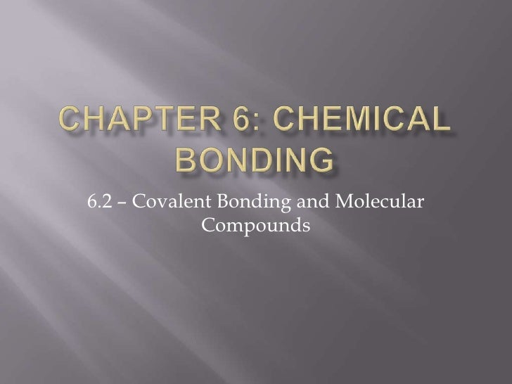 Chapter 6: Chemical Bonding<br />6.2 – Covalent Bonding and Molecular Compounds<br />