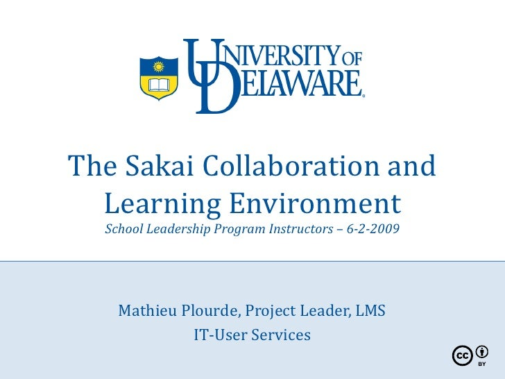 The Sakai Collaboration and   Learning Environment   School Leadership Program Instructors – 6-2-2009         Mathieu Plou...